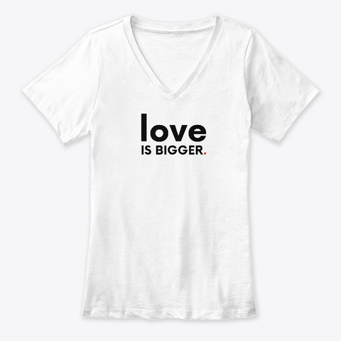 Love Is Bigger White T-Shirt Front