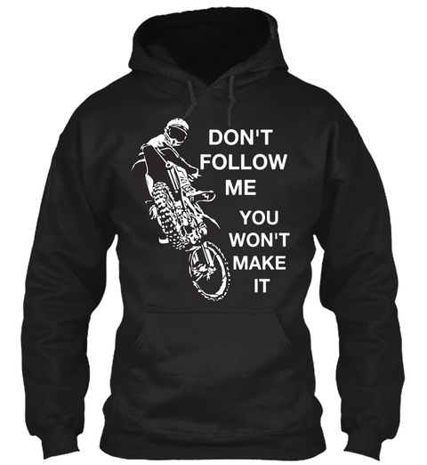 Don't Follow Me You Won't Make It Black T-Shirt Front
