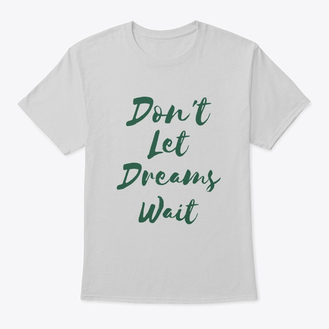 Don't Let Dreams Wait Light Steel T-Shirt Front