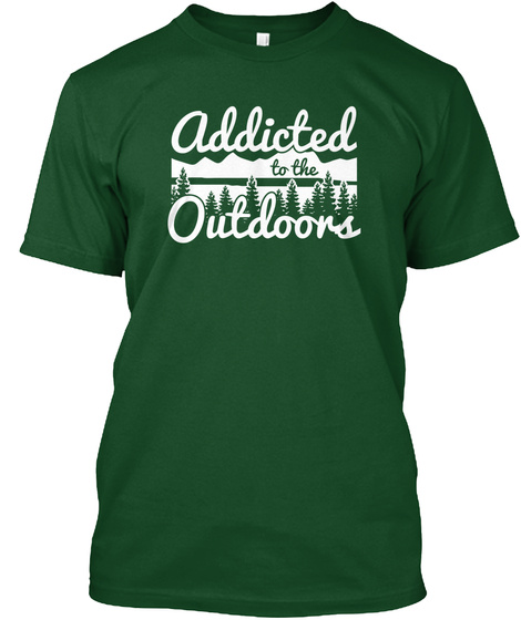 Addicted To The Outdoors  Forest Green  T-Shirt Front