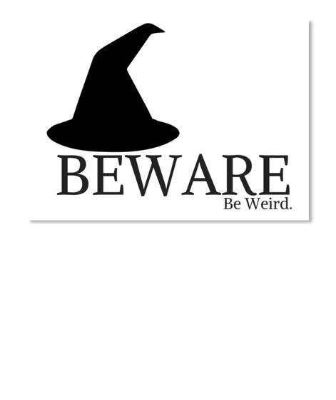 Beware   Be Weird. White Sticker Front