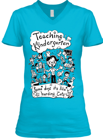 Teaching Kindergarten Some Days It's Like Herding Cats Turquoise T-Shirt Front