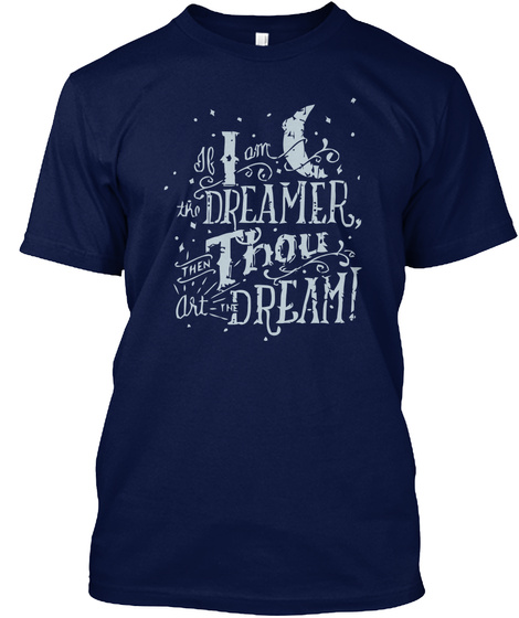 If I Am The Dreamer, Then Thou Art The Dream! Navy T-Shirt Front