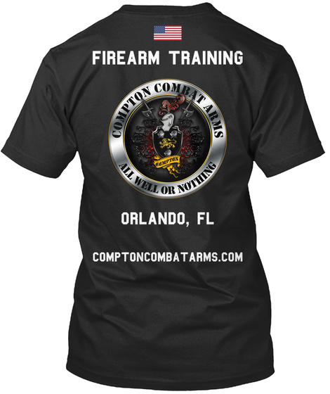 Firearm Training Compton Combat Arms All Well Or Nothing Orlando, Fl Comptoncimbat Arms.Com Black T-Shirt Back