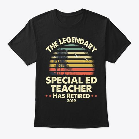 2019 Retired Special Ed Teacher Gift Black T-Shirt Front