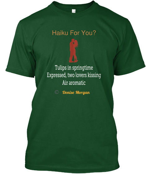 Haiku For You? Tulips In Springtime Expressed, Two Lovers Kissing Air Aromatic Denise Morgan Deep Forest T-Shirt Front