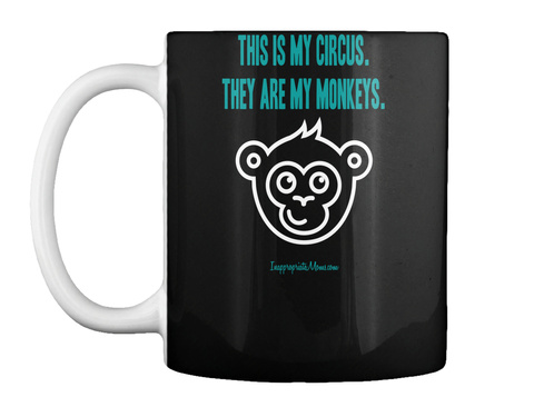 This Is My Circus. They Are My Monkeys. Black Mug Front