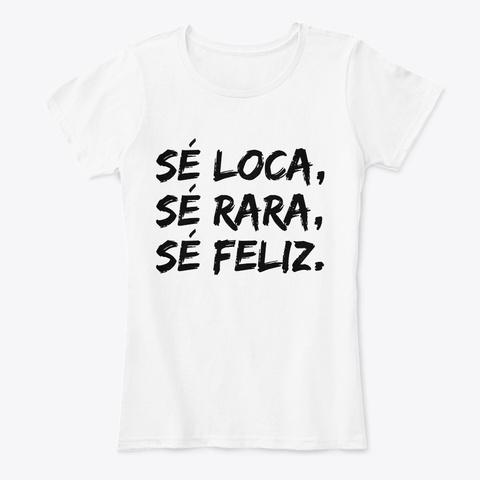 Sé Loca, Sé Rara, Sé Feliz White Women's T-Shirt Front