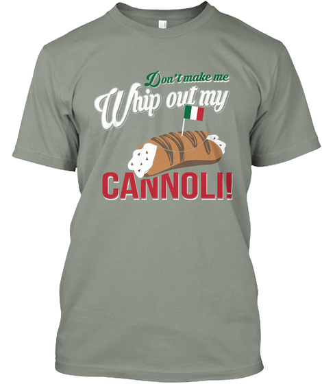 Don't Make Me Whip Out My Cannoli! Grey T-Shirt Front