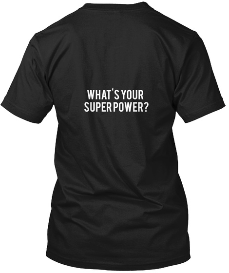 What's Your  Super Power? Black T-Shirt Back