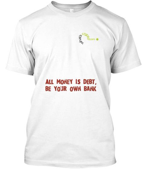 All Money Is Debt, Be Your Own Bank White T-Shirt Front