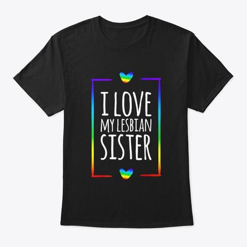 I Love My Lesbian Sister T Shirt Lgbt Black T-Shirt Front