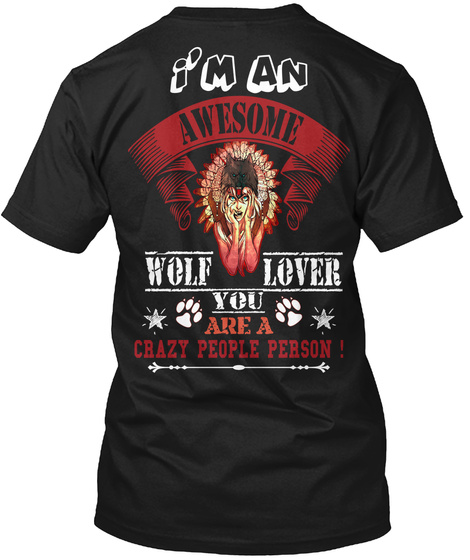 I'm An Awesome Wolf Lover You Are A Crazy People Person Black T-Shirt Back