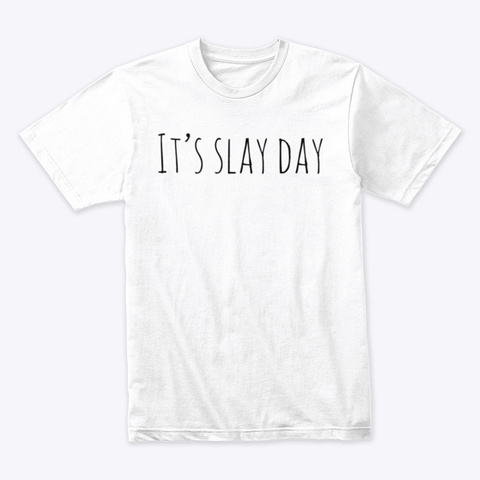 It's Slay Day White T-Shirt Front