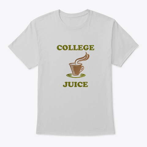 Coffee   College Juice Shirt Light Steel T-Shirt Front