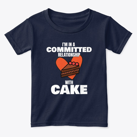 Love To Eat Cake I'm In A Committed Navy  T-Shirt Front