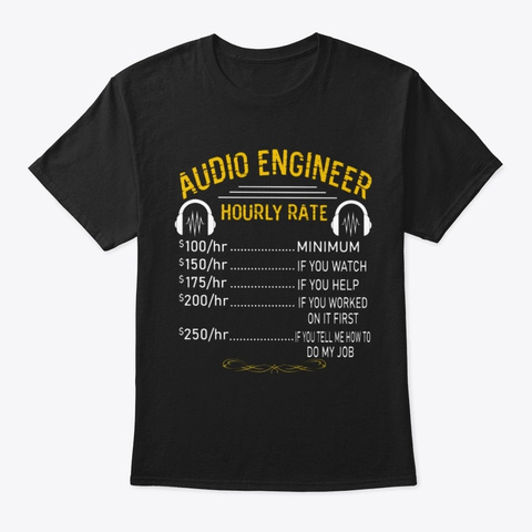 Audio Engineer Hourly Rate Black T-Shirt Front