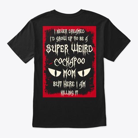 Super Weird Cockapoo Mom Shirt Black T-Shirt Back