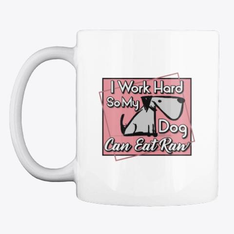 I Work Hard So My Dog Can Eat Raw White áo T-Shirt Front