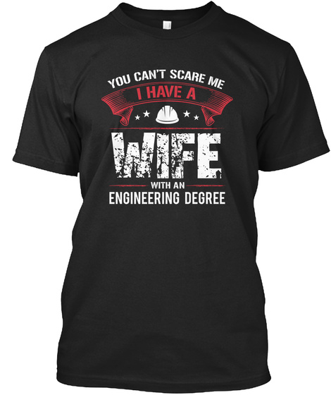 You Can't Scare Me I Have A Wife With An Engineering Degree Black T-Shirt Front