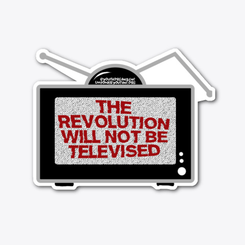 The Revolution Will Not Be Televised Standard T-Shirt Front