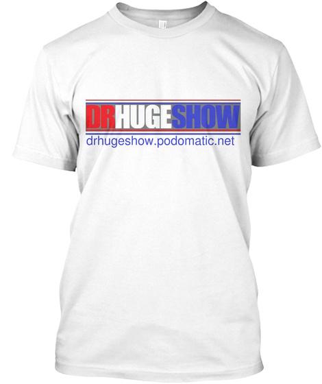 Drhugeshow.Podomatic.Net White T-Shirt Front
