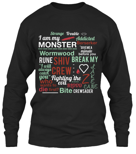 """Strange Trouble I Am My Monster Wormwood Rune Shiv Crew Fighting The Evil Blood Bite Crewsader """"I Will Always Catch... Black T-Shirt Front"""