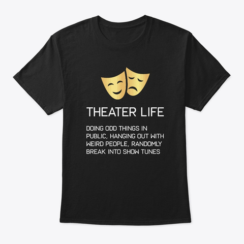 Theater Life Funny Broadway Musical Black T-Shirt Front