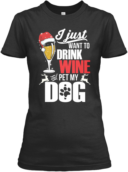 I Just Want To Drink Wine Pet My Dog Black T-Shirt Front