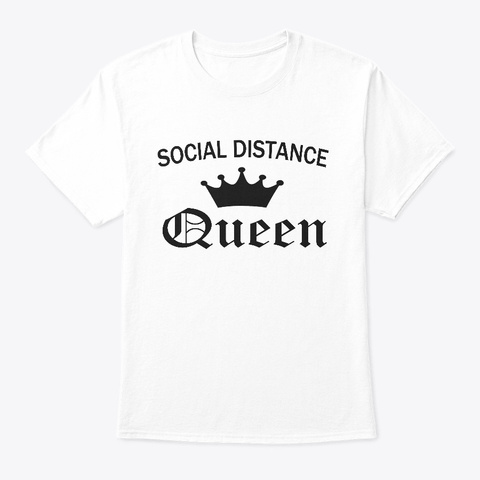 Social Distancing Queen White T-Shirt Front