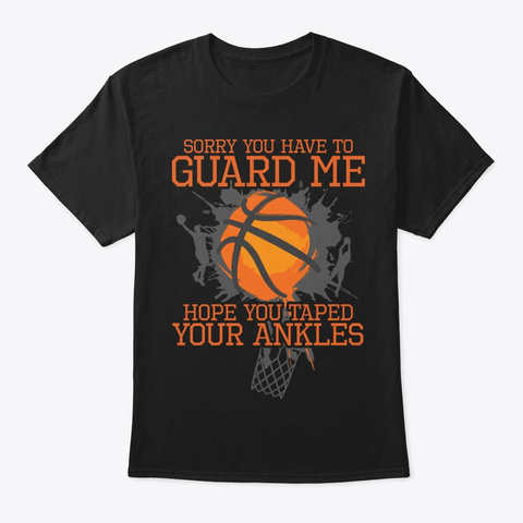 Sorry You Have To Guard, Basketball Gift Black T-Shirt Front