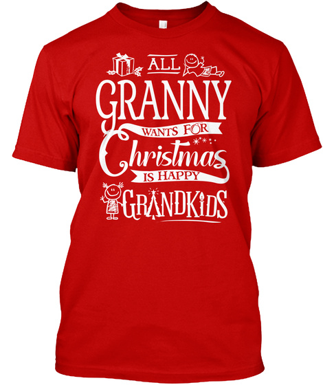 All Granny Wants For Christmas Is Happy Grandkids Classic Red T-Shirt Front