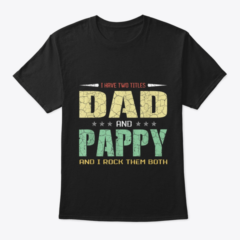Best Dad And Pappy Shirt Cute Fathers Black T-Shirt Front