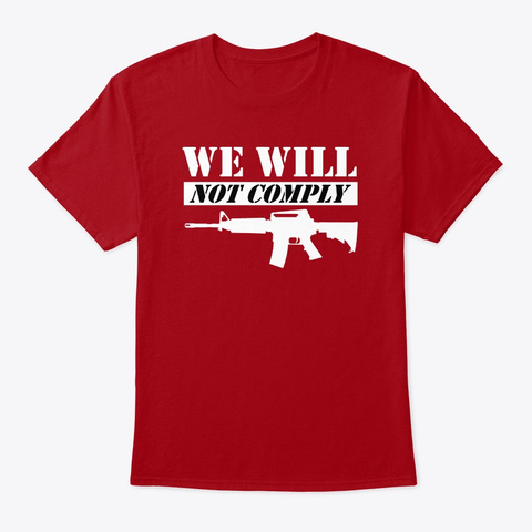 We Will Not Comply Dark Deep Red T-Shirt Front