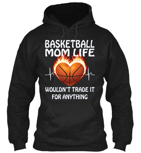 Basketball Mom Life Wouldn't Trade It For Anything Black T-Shirt Front