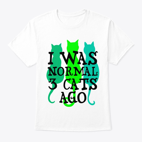 Cat I Was Normal 3 Cats Ago White T-Shirt Front