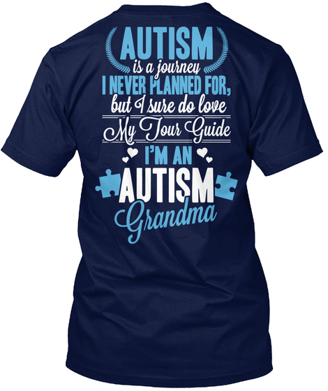Autism Grandma Autism Is A Journey I Never Planned For,But I Sure Do Love My Tour Guide I'm An Autism Grandma Navy T-Shirt Back