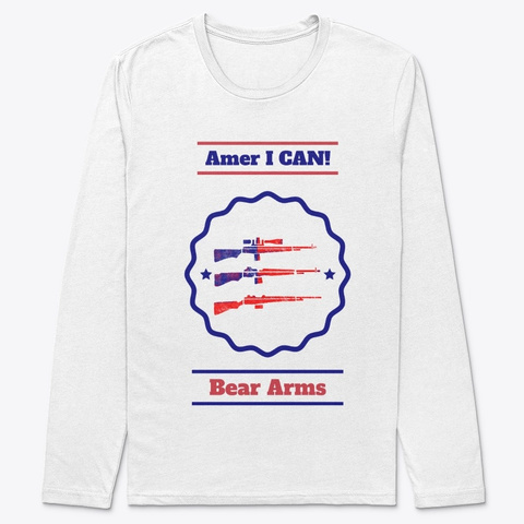 Proud To Be An Amer I Can!  Bear Arms White T-Shirt Front