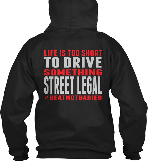 Life Is Too Short To Drive Something Street Legal #Beatnotbabied Black T-Shirt Back