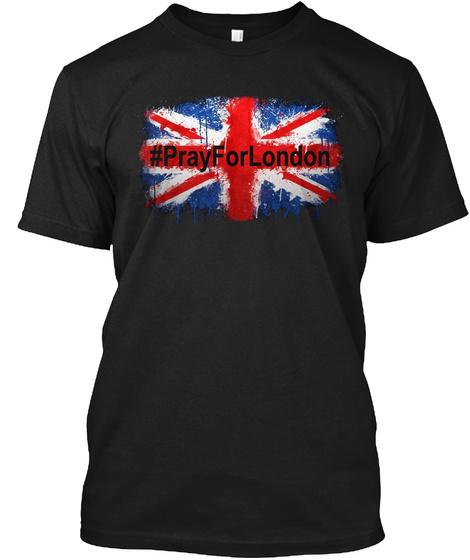 Pray For London T Shirt #Prayforlondon Black T-Shirt Front