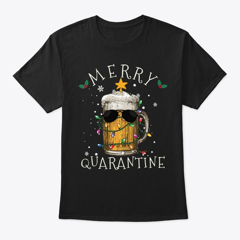 Beer Merry Quarantine Christmas 2020  Black T-Shirt Front