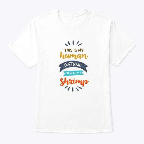 Shrimp Funny Human Costume Retro Prawn O White T-Shirt Front