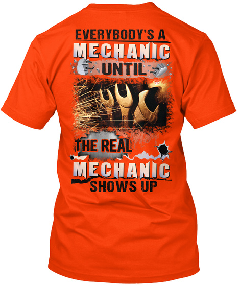 Everybody's A Mechanic Until The Real Mechanic Shows Up Orange T-Shirt Back
