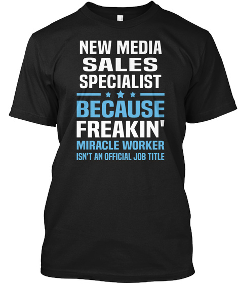 New Media Sales Specialist Because Freakn' Mirackle Worker Isn't An Official Job Title Black T-Shirt Front