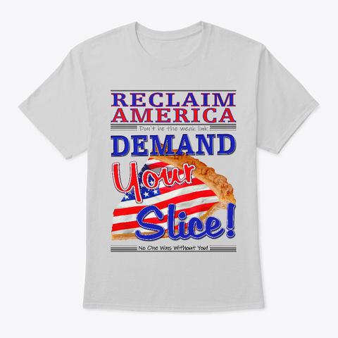 Demand Your Slice Of  American Pie! Light Steel T-Shirt Front