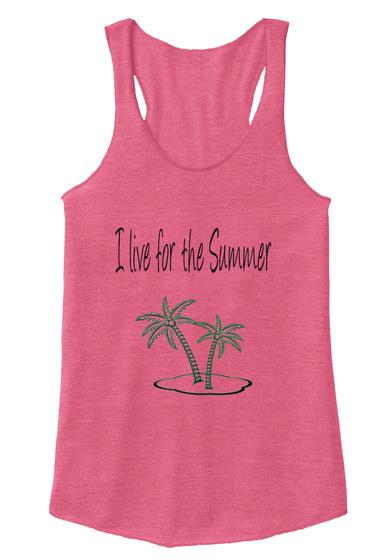 I Live For The Summer Eco True Azalea T-Shirt Front
