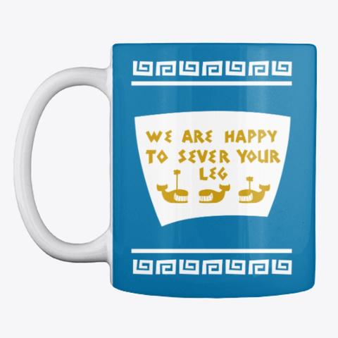Sever Your Leg Mug Royal Blue T-Shirt Front