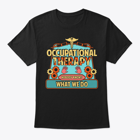 Occupational Therapy Gift, Nobody Knows Black T-Shirt Front