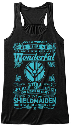 Just A Woman? Oh. Hell No! I Am A Big Cup Of Wonderful With A Splash Of Bitch And A Dash Of Crazy I'm A Shieldmaiden... Black Women's Tank Top Front