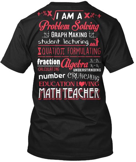 I Am A Problem Solving Graph Making Student Lecturing Equation Formulating Fraction Calculating Algebra... Black T-Shirt Back